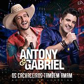 Os Cachaceiros Também Amam (Ao Vivo em Londrina) de Antony & Gabriel