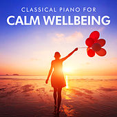 Classical Piano for Calm Wellbeing by Various Artists