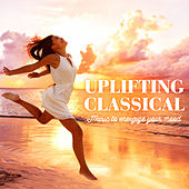 Uplifting Classical - Music to energize your mood de Various Artists