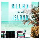 Relax an Island – Summer Chill, Sounds of Sea, Peaceful Music, Cocktails & Drinks Under Palms, Pure Relaxation, Holiday Time von Chill Out