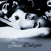 Jazz Delight – Sensual Jazz, Romantic Music, Full of Passion, Sexy Jazz, Lounge by The Jazz Instrumentals