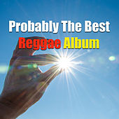 Probably The Best Reggae Album by Various Artists
