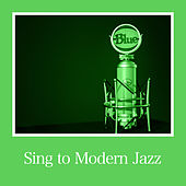Sing to Modern Jazz von Various Artists