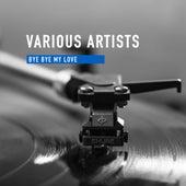 Bye Bye My Love de Various Artists