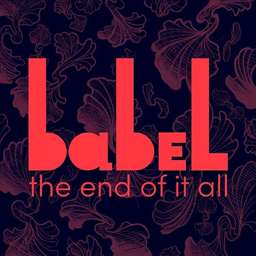 The End of It All by babel