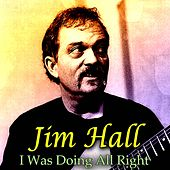 I Was Doing All Right by Jim Hall