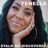 Stalk Me Discovered by Tenelle