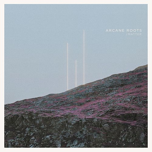 Matter by Arcane Roots