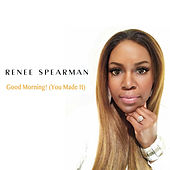Good Morning! (You Made It) de Renee Spearman and PreZ