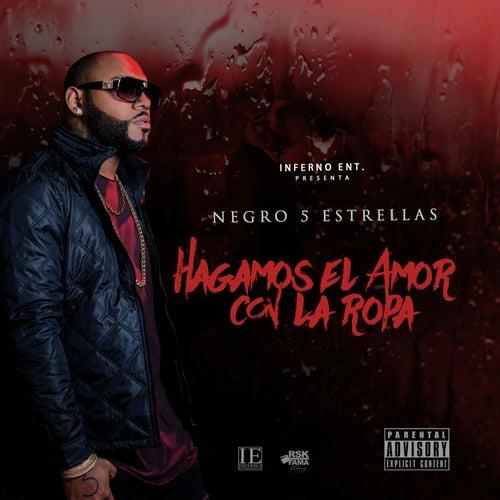 Hagamos el Amor Con la Ropa by El Negro 5 Estrellas