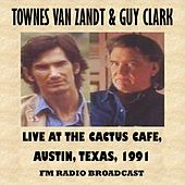 Live at the Cactus Cafe, Austin, Texas, 1991 (Fm Radio Broadcast) by Townes Van Zandt