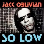So Low by Jack Oblivian