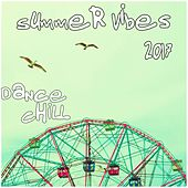 Summer Vibes 2017 (Dance Chill) by Various Artists