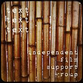 Text Text Text by Independent Film Support Group