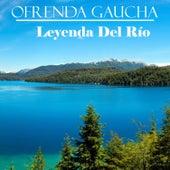 Ofrenda Gaucha: Leyenda del Río by Various Artists