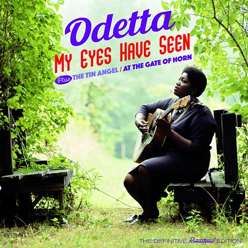 My Eyes Have Seen + the Tin Angel + at the Gate of Horn (Bonus Track Version) by Odetta