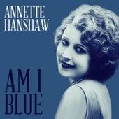 Am I Blue by Annette Hanshaw