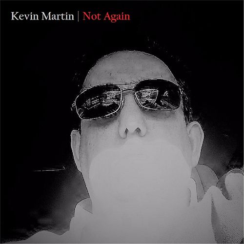 Not Again by Kevin Martin