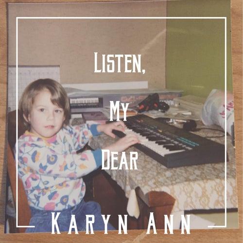 Listen, My Dear by Karyn Ann
