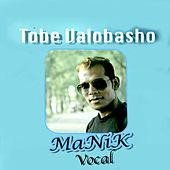 Tobe Valobasho - Single by Manik