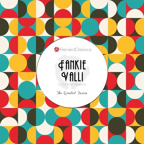 The Greatest Fusion von Frankie Valli & The Four Seasons
