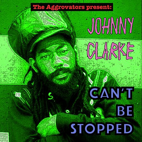 Can't Be Stopped by Johnny Clarke