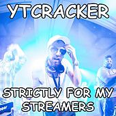 Strictly for My Streamers by YTCracker