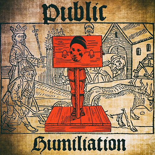 Public Humiliation by Epiclloyd