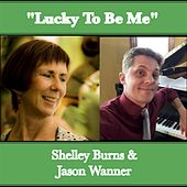 Lucky to Be Me, Shelley Burns & Jason Wanner by Shelley Burns