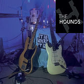 It Is What It Is by The Hounds