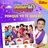 Porque yo te quiero de Elenco de Junior Express