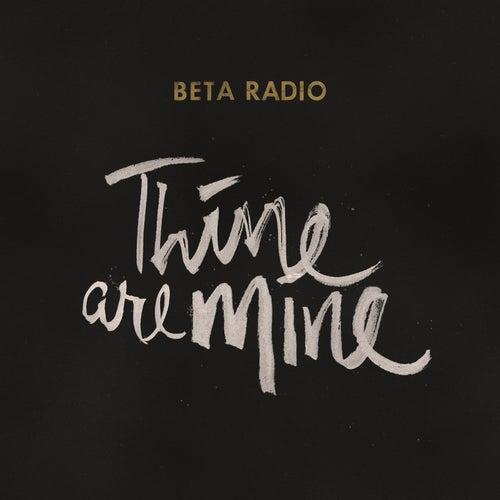 Thine Are Mine by Beta Radio