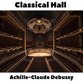 Classical Hall: Achille-Claude Debussy by Claude Debussy
