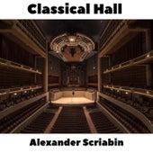 Classical Hall: Alexander Scriabin by Alexander Scriabin