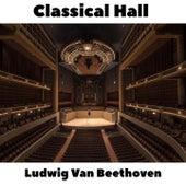 Classical Hall: Ludwig Van Beethoven de Ludwig van Beethoven