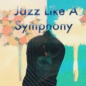 Jazz Like A Symphony by Various Artists