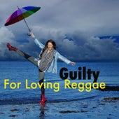 Guilty For Loving Reggae von Various Artists