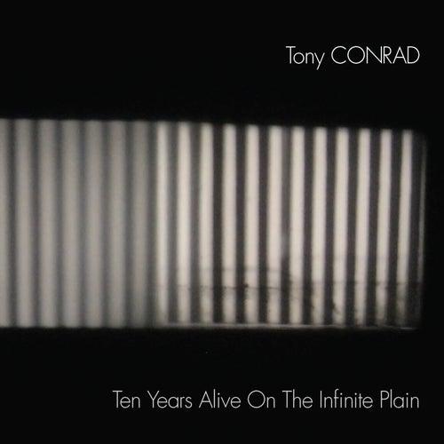 Ten Years Alive on the Infinite Plain by Tony Conrad