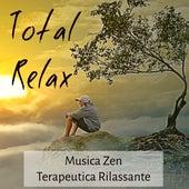 Total Relax - Musica Zen Terapeutica Rilassante per Potere della Mente Yoga Esercizi Aprire i Chakra con Suoni Meditativi della Natura New Age by Various Artists