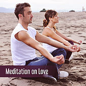 Meditation on Love – Spiritual New Age, Yoga Music, Deep Meditation, Tai Chi, Zen, Bliss by Yoga Music