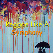 Reggae Like A Symphony by Various Artists