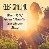 Keep Smiling - Stress Relief Natural Remedies Zen Therapy Music with New Age Instrumental Spiritual Sounds by S.P.A