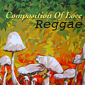 Composition Of Love. Reggae by Various Artists