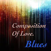 Composition Of Love. Blues by Various Artists