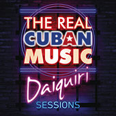 The Real Cuban Music - Daiquiri Sessions (Remasterizado) de Various Artists