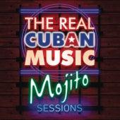 The Real Cuban Music - Mojito Sessions (Remasterizado) de Various Artists