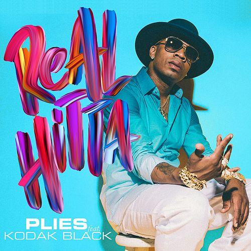 Real Hitta (feat. Kodak Black) by Plies
