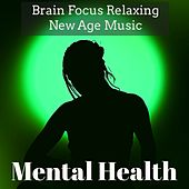 Mental Health - Brain Focus Relaxing New Age Music for Healing Meditation Chakra Balancing with Calming Instrumental Nature Sounds by Various Artists