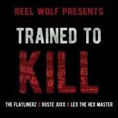 Trained to Kill (feat. The Flatlinerz, Lex the Hex Master & Ruste Juxx) von Reel Wolf