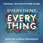 Everything, Everything (Original Motion Picture Score) by Ludwig Goransson